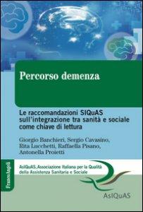 Copertina di 'Percorso demenza. Le raccomandazioni SIQuAS sull'integrazione tra sanità e sociale come chiave di lettura'