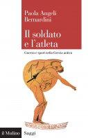 Il soldato e l'atleta - Paola Angeli Bernardini