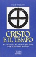 Cristo e il tempo. La concezione del tempo e della storia nel Cristianesimo primitivo - Cullmann Oscar