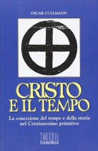 Copertina di 'Cristo e il tempo. La concezione del tempo e della storia nel Cristianesimo primitivo'