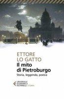Il mito di Pietroburgo. Storia, leggenda, poesia - Lo Gatto Ettore