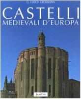 Castelli medievali d'Europa - Grossmann Ulrich G.