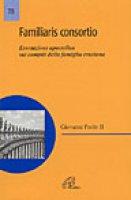 Familiaris consortio. Esortazione apostolica di Giovanni Paolo II sui compiti della famiglia cristiana - Giovanni Paolo II