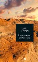 Il mio viaggio in Palestina - Mark Twain