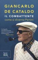 Il combattente. Come si diventa Pertini - De Cataldo Giancarlo