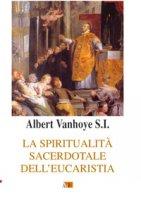 La spiritualità sacerdotale dell'eucarestia - Vanhoye Albert