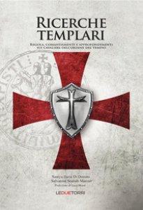 Copertina di 'Ricerche templari. Regola, comandamenti e approfondimenti sui Cavalieri dell'Ordine del Tempio'