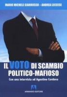 Il voto di scambio politico-mafioso. Con un'intervista ad Agostino Cordova - Giarrusso Mario Michele, Leccese Andrea