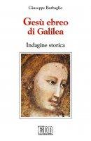 Gesù ebreo di Galilea. Indagine storica - Barbaglio Giuseppe
