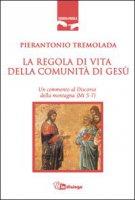 La regola di vita della comunità di Gesù - Tremolada Pierantonio