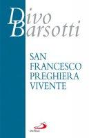 San Francesco preghiera vivente - Barsotti Divo