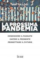 La prossima pandemia. - Mattia Losi