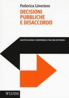 Decisioni pubbliche e disaccordo. Giustificazioni e compromessi tra pari epistemici - Liveriero Federica
