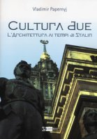 Cultura due. L'architettura ai tempi di Stalin - Papernyj Vladimir