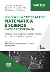 Copertina di 'Concorso a cattedra 2018. Matematica e scienze. Classe di concorso A28. Manuale per la prova scritta e orale dei concorsi a cattedra e dei FIT'