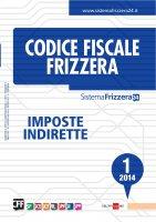 Codice Fiscale Frizzera - Imposte Indirette 1/2014 - Frizzera Redazione