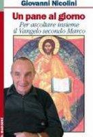 Pane al giorno. Per ascoltare insieme il Vangelo secondo Marco (Un) - Giovanni Nicolini