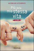 Più della mia stessa vita - Alessandrucci Massimiliano
