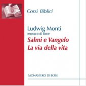 Salmi e Vangelo: la via della vita - Ludwig Monti