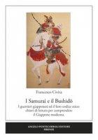 I samurai e il Bushido. I guerrieri giapponesi ed il loro codice etico: chiavi di lettura per comprendere il Giappone moderno - Civita Francesco