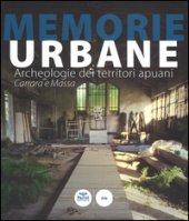 Memorie urbane. Archeologie dei territori apuani. Carrara e Massa. Ediz. illustrata