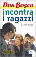 Don Bosco incontra i ragazzi. Vol. 1: Il segreto del sistema educativo salesiano - Russo Claudio