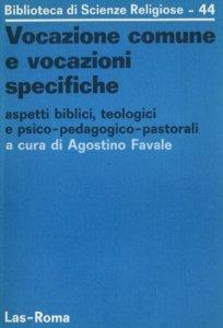 Copertina di 'Vocazione comune e vocazioni specifiche. Aspetti biblici, teologici e psico-pedagogico-pastorali'