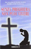 Senza preghiera non puoi vivere - Fanzaga Livio