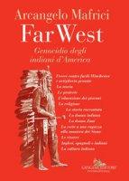 Far West. Genocidio degli indiani d'America - Mafrici Arcangelo