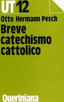 Breve catechismo cattolico - Pesch Otto H.