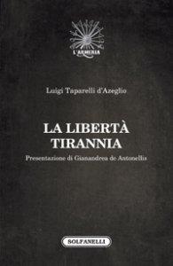 Copertina di 'La libertà tirannia'