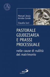 Copertina di 'Pastorale giudiziaria e prassi processuale nelle cause di nullità del matrimonio'