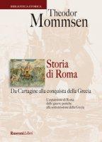 Storia di Roma da Cartagine alla conquista della Grecia - Mommsen Theodor