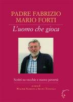 Padre Fabrizio Mario Forti. L'uomo che gioca
