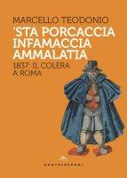 'Sta porcaccia infamaccia ammalatia. 1837: il colera a Roma - Marcello Teodonio