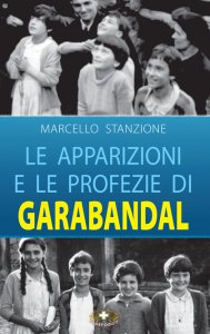 Copertina di 'Le apparizioni e le profezie di Garabandal'