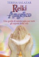 Reiki angelico. Una guida di autoterapia per tutti gli aspetti della vita - Salazar Teresa