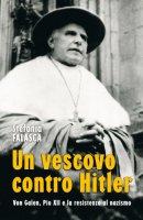 Un vescovo contro Hitler. Von Galen, Pio XII e la resistenza al nazismo - Falasca Stefania