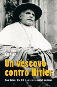 Copertina di 'Un vescovo contro Hitler. Von Galen, Pio XII e la resistenza al nazismo'
