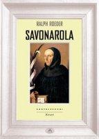 Savonarola. - Ralph Roeder