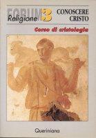 Conoscere Cristo. Corso di cristologia - Werner Trutwin , Rudolf Laufen