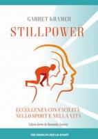 Stillpower. Eccellenza con facilità nello sport e nella vita - Kramer Garret