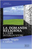 La domanda religiosa e i suoi interlocutori - Selvadagi Paolo