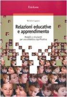 Relazioni educative e apprendimento. Modelli e strumenti per una didattica significativa - Capurso Michele