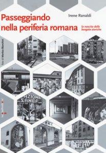 Copertina di 'Passeggiando nella periferia romana. La nascita delle borgate storiche'