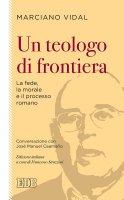 Un teologo di frontiera - Marciano Vidal