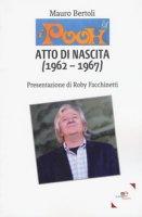 Pooh. Atto di nascita. 1962-1967 - Bertoli Mauro