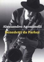 Benedetti da Parker - Agostinelli Alessandro
