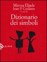 Dizionario dei simboli - Eliade Mircea, Couliano Ioan P.