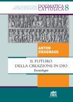 Il futuro della creazione in Dio - Ziegenaus Anton